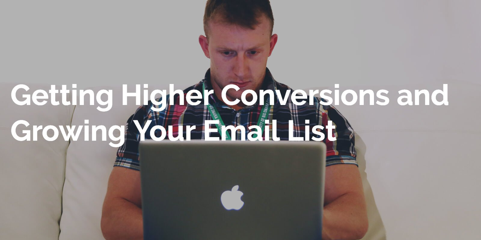 Getting Higher Conversions and Growing Your Email List