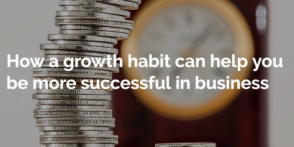 How a growth habit can help you be more successful in business