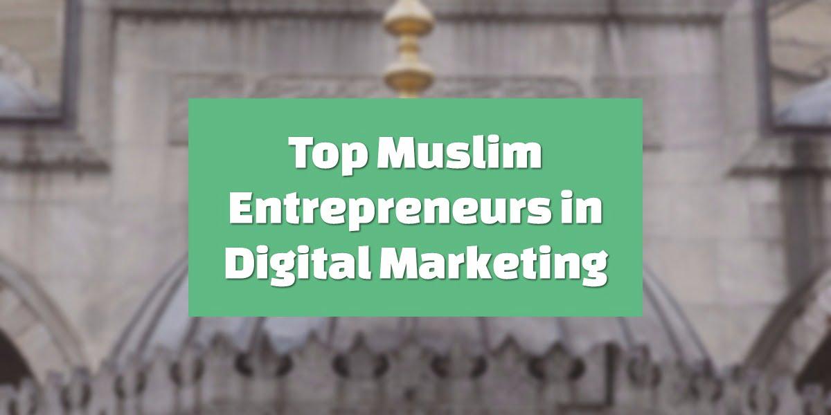 Top Muslim Digital Marketing Entrepreneurs in USA