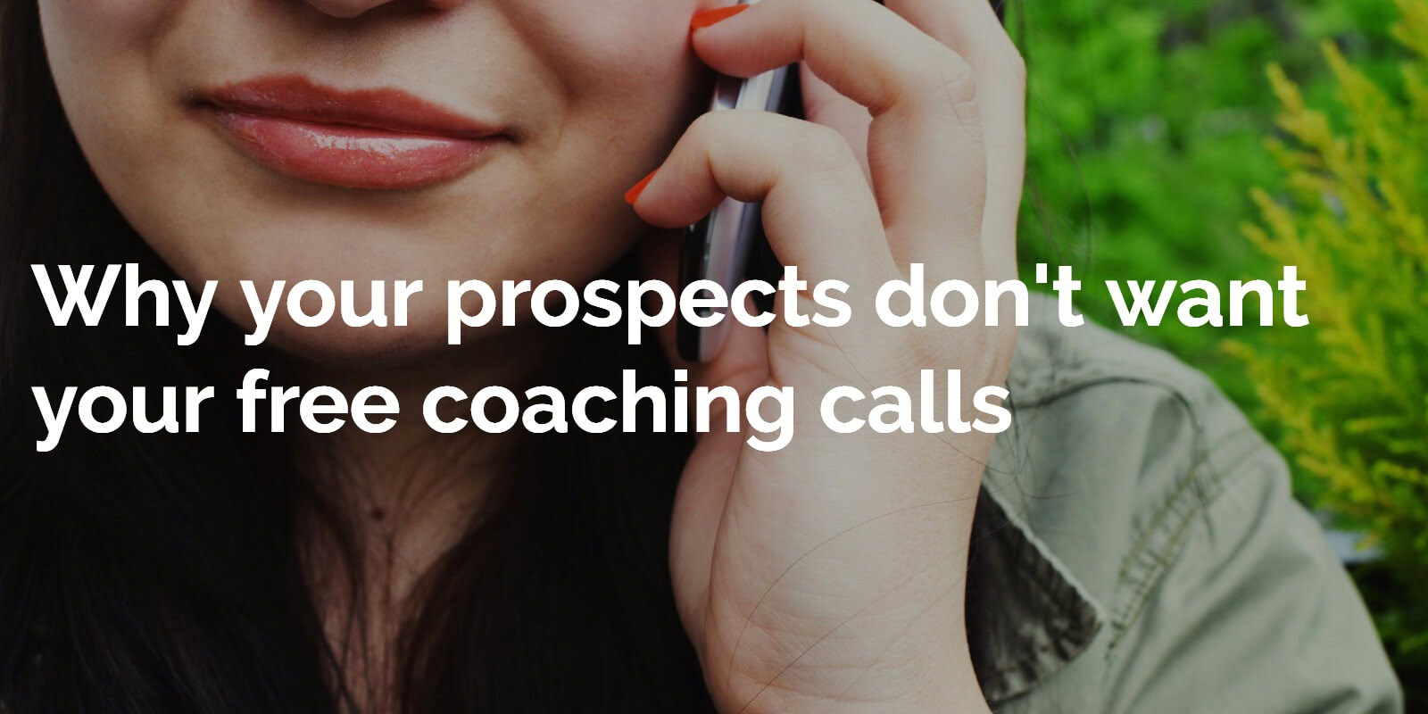 Why your prospects don't want your free coaching calls